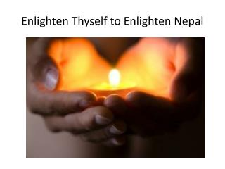 Enlighten Thyself to Enlighten Nepal