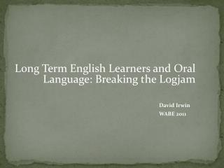 Long Term English Learners and Oral Language: Breaking the Logjam