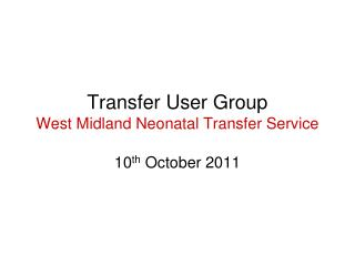 Transfer User Group West Midland Neonatal Transfer Service