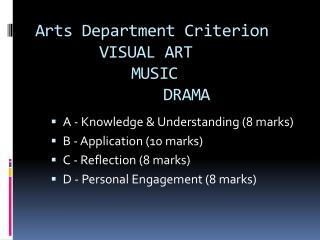 Arts Department Criterion 		VISUAL ART 			MUSIC 				DRAMA