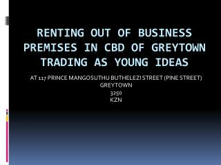 RENTING OUT OF BUSINESS PREMISES IN CBD OF GREYTOWN TRADING AS YOUNG IDEAS