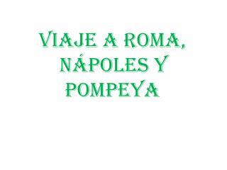 VIAJE A ROMA,    NÁPOLES Y                 POMPEYA