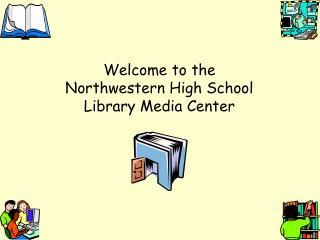 Welcome to the  Northwestern High School Library Media Center
