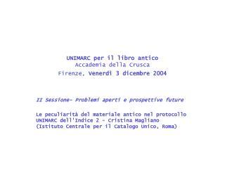 UNIMARC per il libro antico Accademia della Crusca Firenze,  Venerdì 3 dicembre 2004