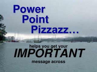Power    Point       Pizzazz…