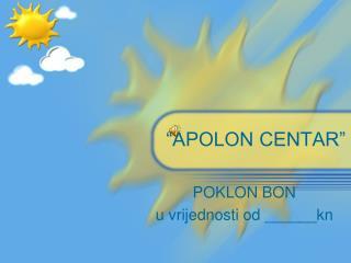 """""""APOLON CENTAR"""""""
