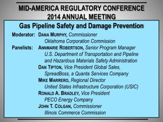 Gas Pipeline Safety and Damage Prevention      Moderator:   Dana Murphy ,  Commissioner