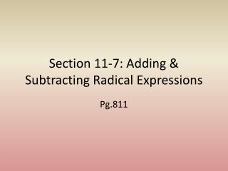 Section 11-7: Adding & Subtracting Radical Expressions