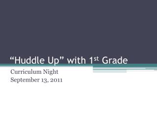 �Huddle Up� with 1 st  Grade