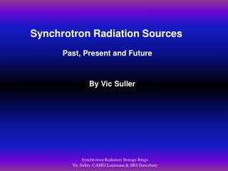 Synchrotron Radiation Storage Rings Vic Suller: CAMD Louisiana  SRS Daresbury