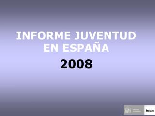 INFORME JUVENTUD EN ESPAÑA 2008