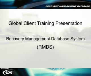 Global Client Training Presentation Recovery Management Database System (RMDS)