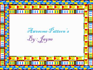 Awesome Pattern's By : Jayne