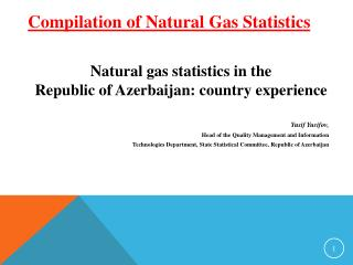Natural gas statistics in the  Republic of Azerbaijan: country experience Yusif Yusifov,