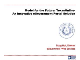 Model for the Future: TexasOnline- An Innovative eGovernment Portal Solution