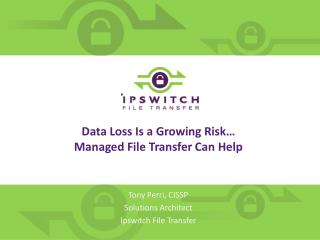Data Loss Is a Growing Risk… Managed File Transfer Can Help