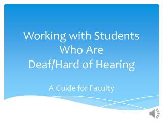 Working with Students  Who Are  Deaf/Hard of Hearing A Guide for Faculty