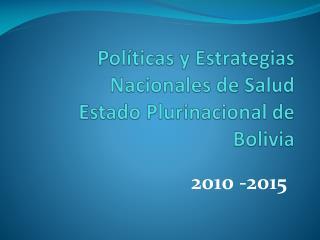 Políticas y Estrategias Nacionales de Salud Estado Plurinacional de Bolivia