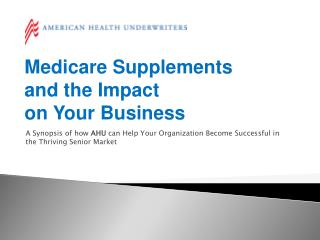 Medicare Supplements  and the Impact  on Your Business