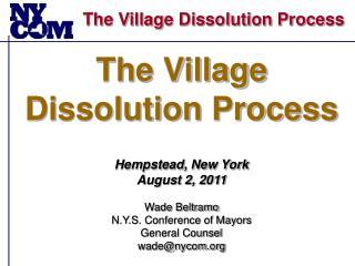 The Village Dissolution Process Hempstead, New York August 2, 2011 Wade Beltramo