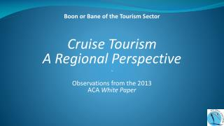 Cruise Tourism A Regional Perspective ~ Observations from the 2013  ACA  White Paper