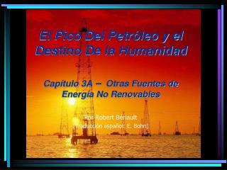 El Pico Del Petróleo y el Destino De la Humanidad