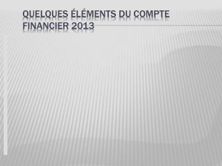 Quelques éléments du compte financier 2013