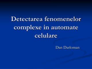 Detectarea fenomenelor complexe in automate celulare
