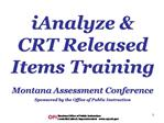 IAnalyze  CRT Released Items Training  Montana Assessment Conference  Sponsored by the Office of Public Instruction