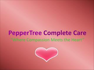 "PepperTree  Complete Care ""Where Compassion Meets the Heart"""