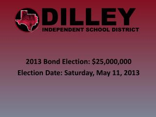 2013 Bond Election: $25,000,000 Election Date: Saturday, May 11, 2013