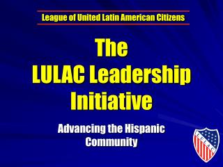 The LULAC Leadership Initiative