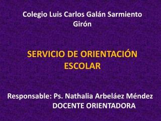 Colegio Luis Carlos Galán Sarmiento  Girón SERVICIO DE ORIENTACIÓN  ESCOLAR