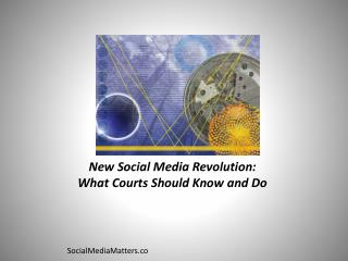 New Social Media Revolution: What Courts Should Know and Do