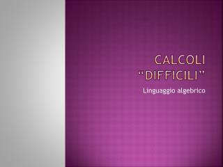 CALCOLI �DIFFICILI�