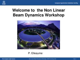 Welcome to  the Non Linear  Beam Dynamics Workshop