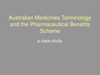 Australian Medicines Terminology  and the Pharmaceutical Benefits Scheme