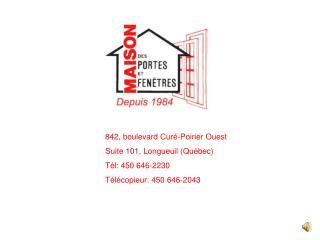 842, boulevard Curé-Poirier Ouest Suite 101, Longueuil (Québec) Tél: 450 646-2230