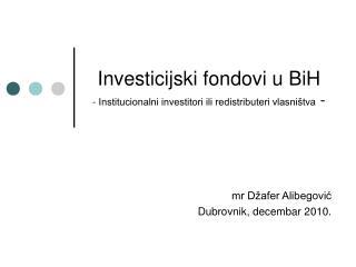 Investicijski fondovi u BiH - Institucionalni investitori ili redistributeri vlasništva  -