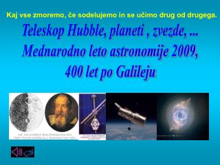 Teleskop Hubble, planeti , zvezde, ... Mednarodno leto astronomije 2009, 400 let po Galileju