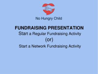 FUNDRAISING PRESENTATION  Star t a Regular Fundraising Activity (or)