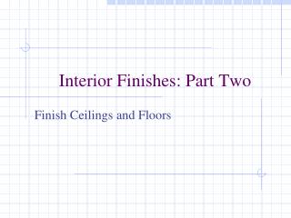 Interior Finishes: Part Two