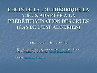 CHOIX DE LA LOI THÉORIQUE LA MIEUX ADAPTÉE A LA PRÉDÉTERMINATION DES CRUES (CAS DE L'EST ALGÉRIEN)