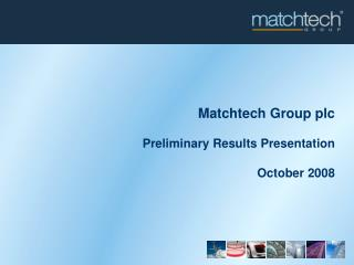 Matchtech Group plc Preliminary Results Presentation October 2008