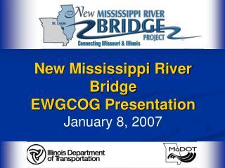 New Mississippi River Bridge   EWGCOG Presentation January 8, 2007
