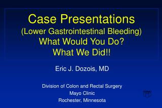 Case Presentations (Lower Gastrointestinal Bleeding) What Would You Do? What We Did!!