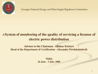 A System of monitoring of the quality of servicing a licensee of electric power distribution  Advisor to the Chairman -