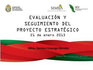 EVALUACIÓN Y SEGUIMIENTO DEL PROYECTO ESTRATÉGICO 21 de enero 2013