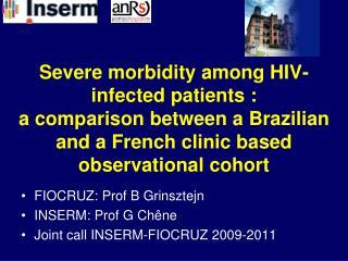 FIOCRUZ: Prof B Grinsztejn INSERM: Prof G Ch�ne Joint call INSERM-FIOCRUZ 2009-2011