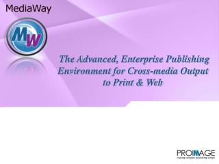 The Advanced, Enterprise Publishing Environment for Cross-media Output to Print & Web